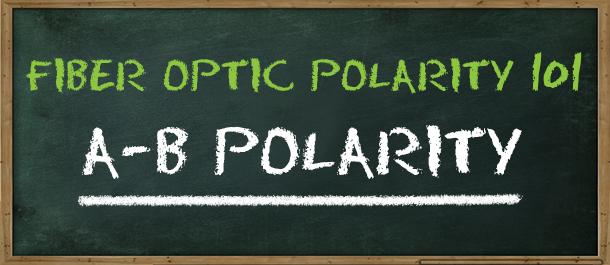 Fiber Optic Polarity 101: A-B Polarity